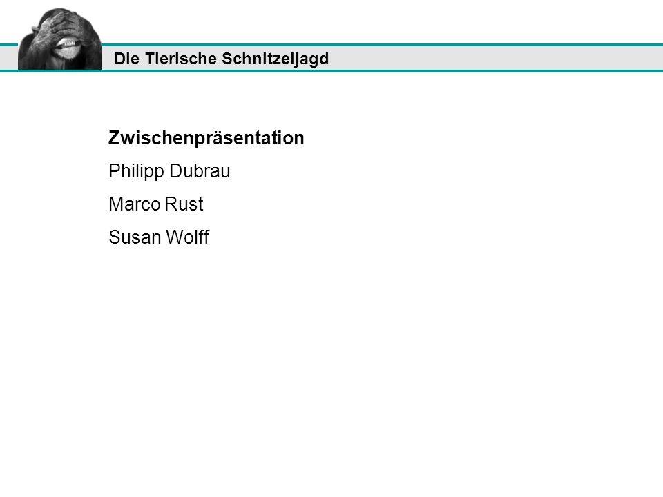 Die Tierische Schnitzeljagd Zwischenpräsentation Philipp Dubrau Marco Rust Susan Wolff