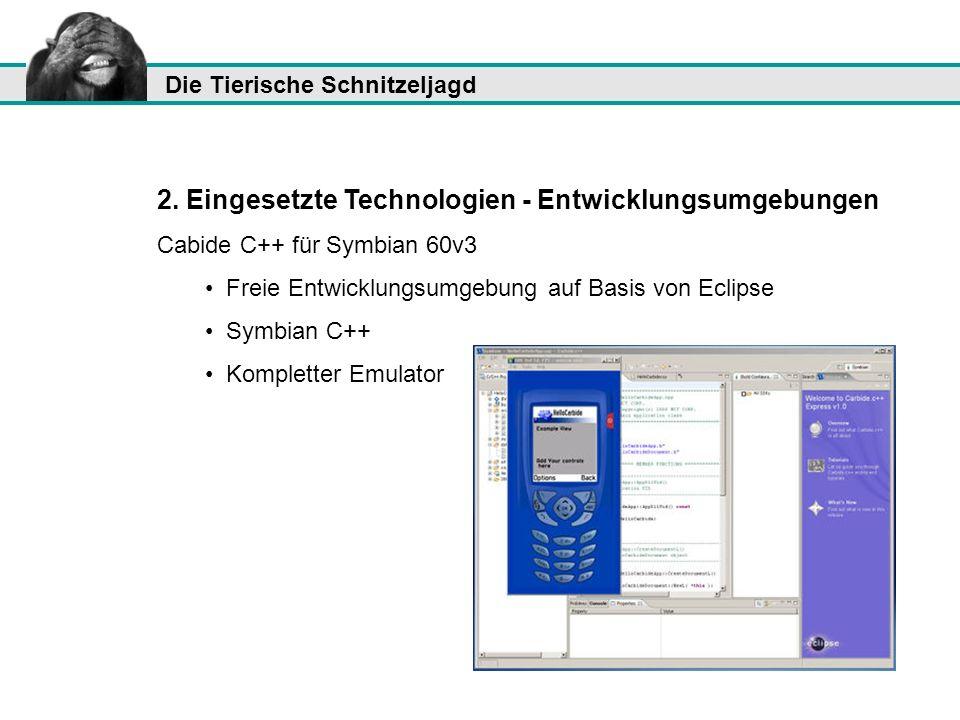 Die Tierische Schnitzeljagd 2. Eingesetzte Technologien - Entwicklungsumgebungen Cabide C++ für Symbian 60v3 Freie Entwicklungsumgebung auf Basis von