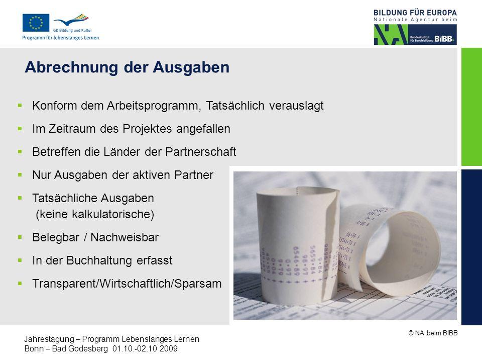 © NA beim BIBB Jahrestagung – Programm Lebenslanges Lernen Bonn – Bad Godesberg 01.10.-02.10 2009 Abrechnung der Ausgaben Konform dem Arbeitsprogramm,