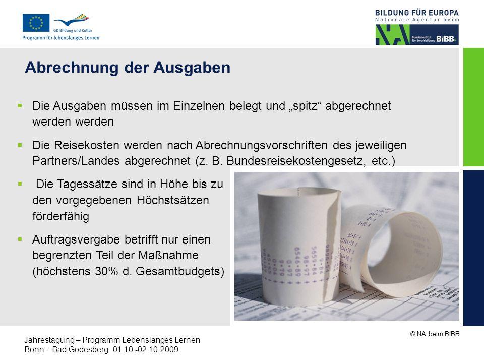 © NA beim BIBB Jahrestagung – Programm Lebenslanges Lernen Bonn – Bad Godesberg 01.10.-02.10 2009 Abrechnung der Ausgaben Die Ausgaben müssen im Einze