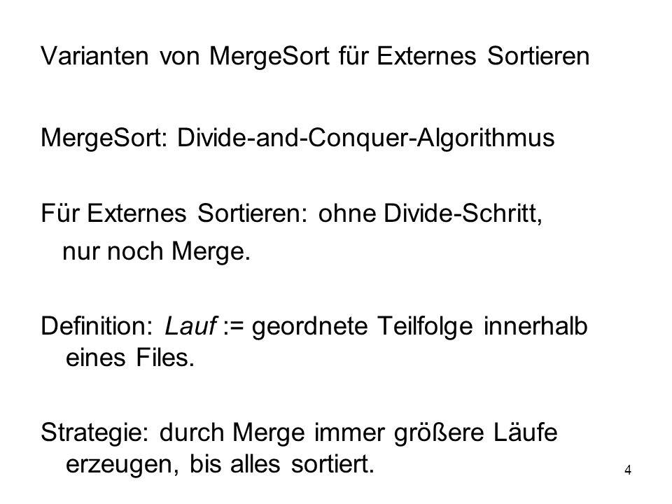 4 Varianten von MergeSort für Externes Sortieren MergeSort: Divide-and-Conquer-Algorithmus Für Externes Sortieren: ohne Divide-Schritt, nur noch Merge