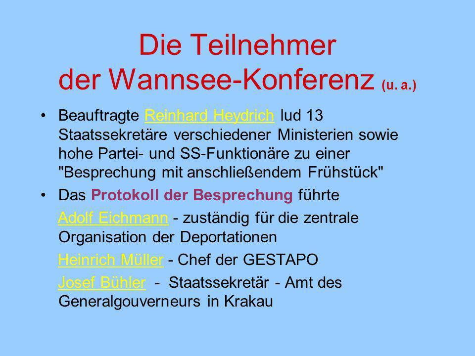 Die Teilnehmer der Wannsee-Konferenz (u. a.) Beauftragte Reinhard Heydrich lud 13 Staatssekretäre verschiedener Ministerien sowie hohe Partei- und SS-