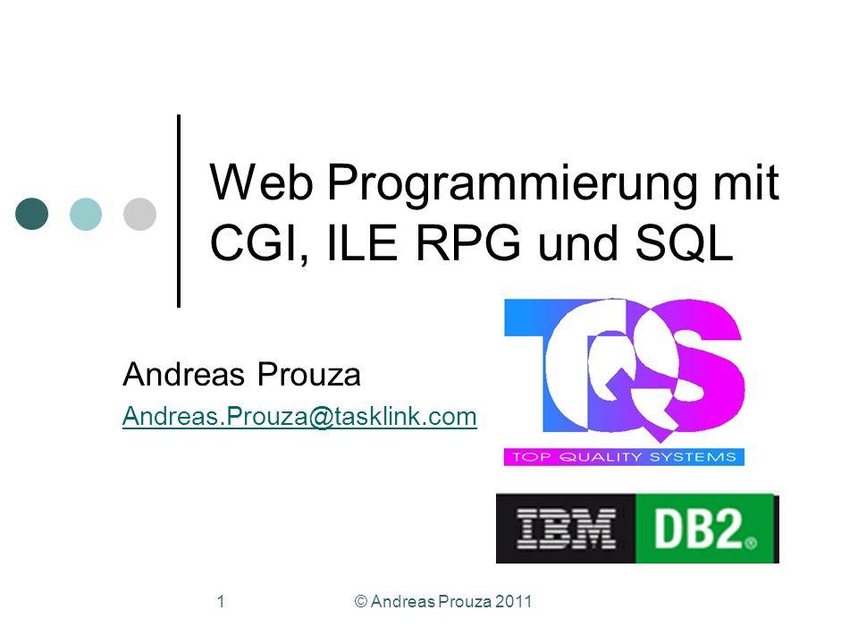 © Andreas Prouza 20111 Andreas Prouza Andreas.Prouza@tasklink.com Web Programmierung mit CGI, ILE RPG und SQL