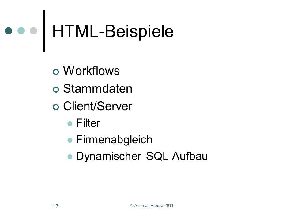 HTML-Beispiele Workflows Stammdaten Client/Server Filter Firmenabgleich Dynamischer SQL Aufbau © Andreas Prouza 2011 17