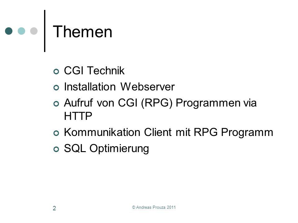 © Andreas Prouza 2011 2 Themen CGI Technik Installation Webserver Aufruf von CGI (RPG) Programmen via HTTP Kommunikation Client mit RPG Programm SQL O
