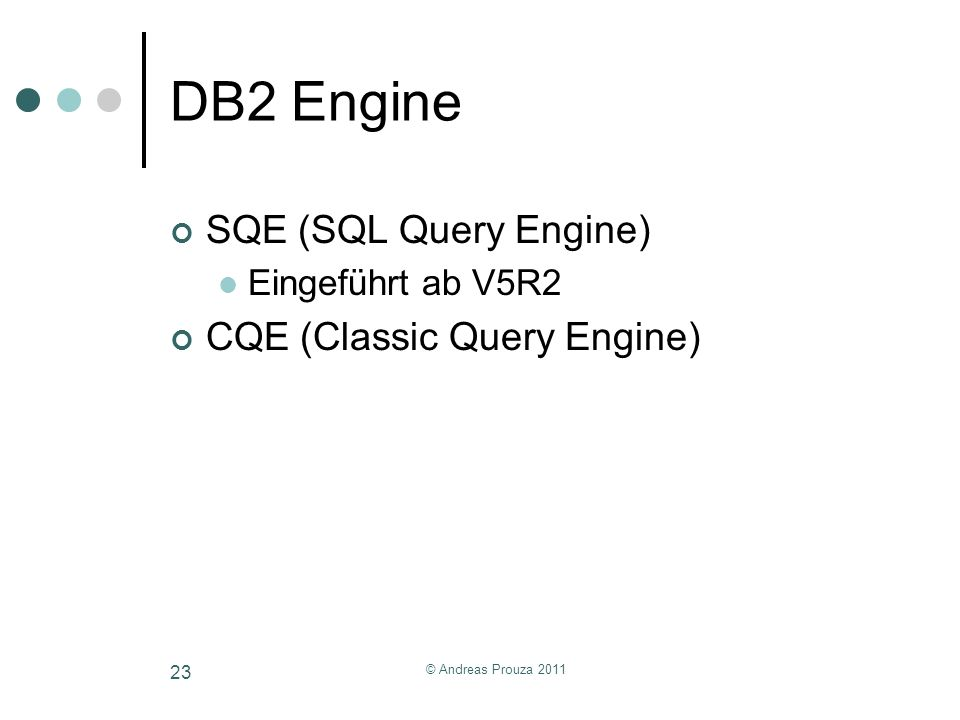 © Andreas Prouza 2011 23 DB2 Engine SQE (SQL Query Engine) Eingeführt ab V5R2 CQE (Classic Query Engine)