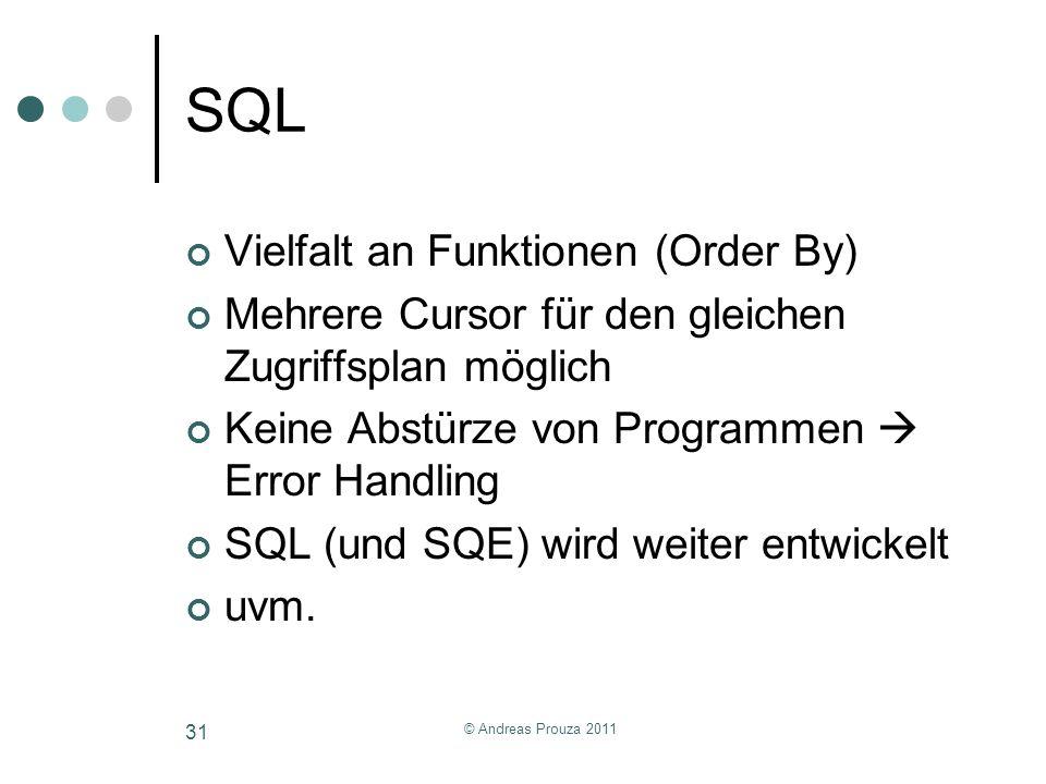 © Andreas Prouza 2011 31 SQL Vielfalt an Funktionen (Order By) Mehrere Cursor für den gleichen Zugriffsplan möglich Keine Abstürze von Programmen Erro