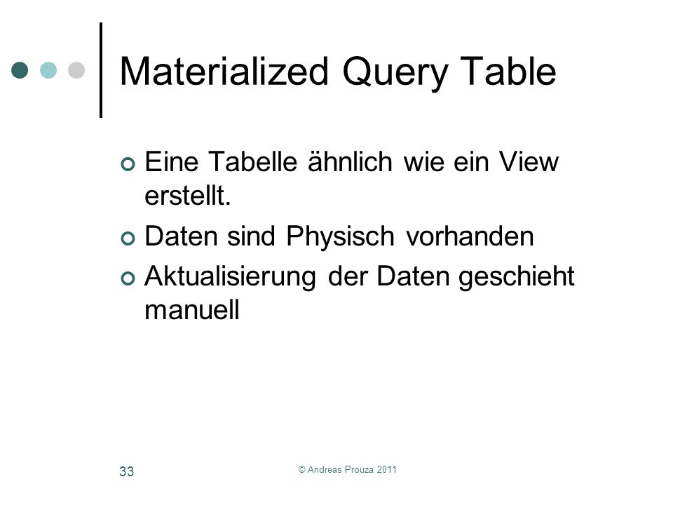 © Andreas Prouza 2011 33 Materialized Query Table Eine Tabelle ähnlich wie ein View erstellt. Daten sind Physisch vorhanden Aktualisierung der Daten g
