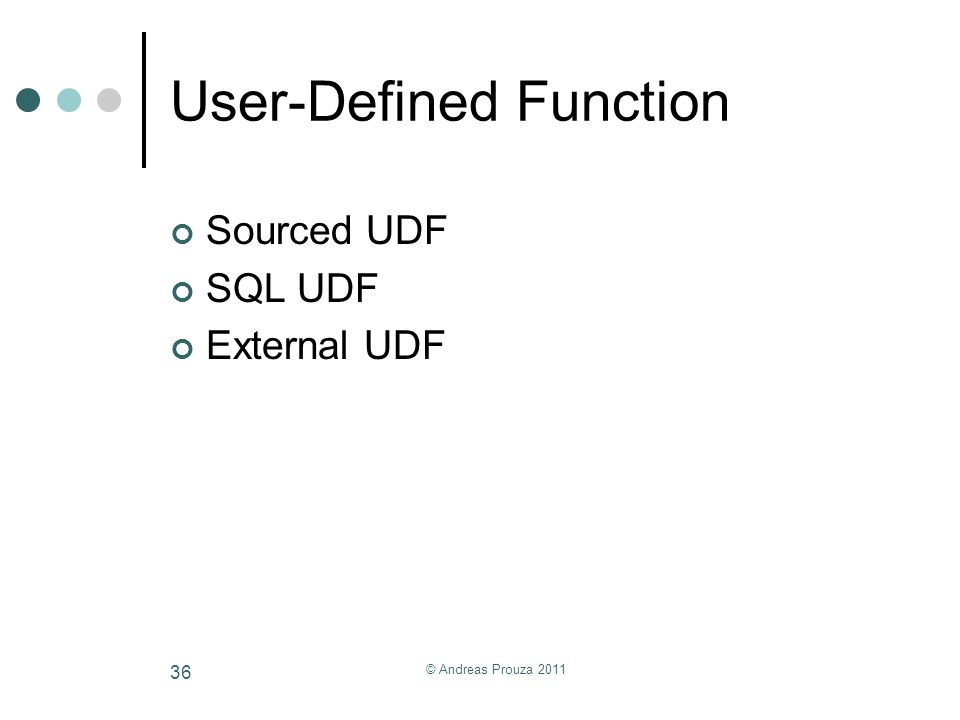 © Andreas Prouza 2011 36 User-Defined Function Sourced UDF SQL UDF External UDF