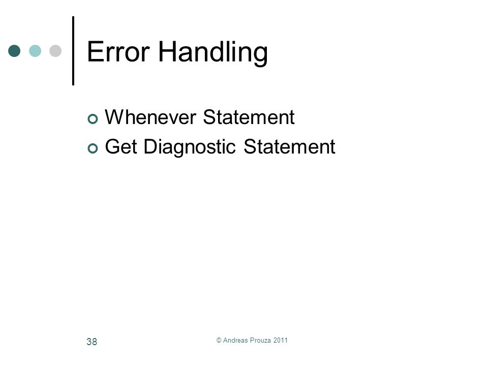 © Andreas Prouza 2011 38 Error Handling Whenever Statement Get Diagnostic Statement