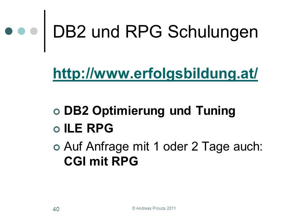 DB2 und RPG Schulungen http://www.erfolgsbildung.at/ DB2 Optimierung und Tuning ILE RPG Auf Anfrage mit 1 oder 2 Tage auch: CGI mit RPG © Andreas Prou