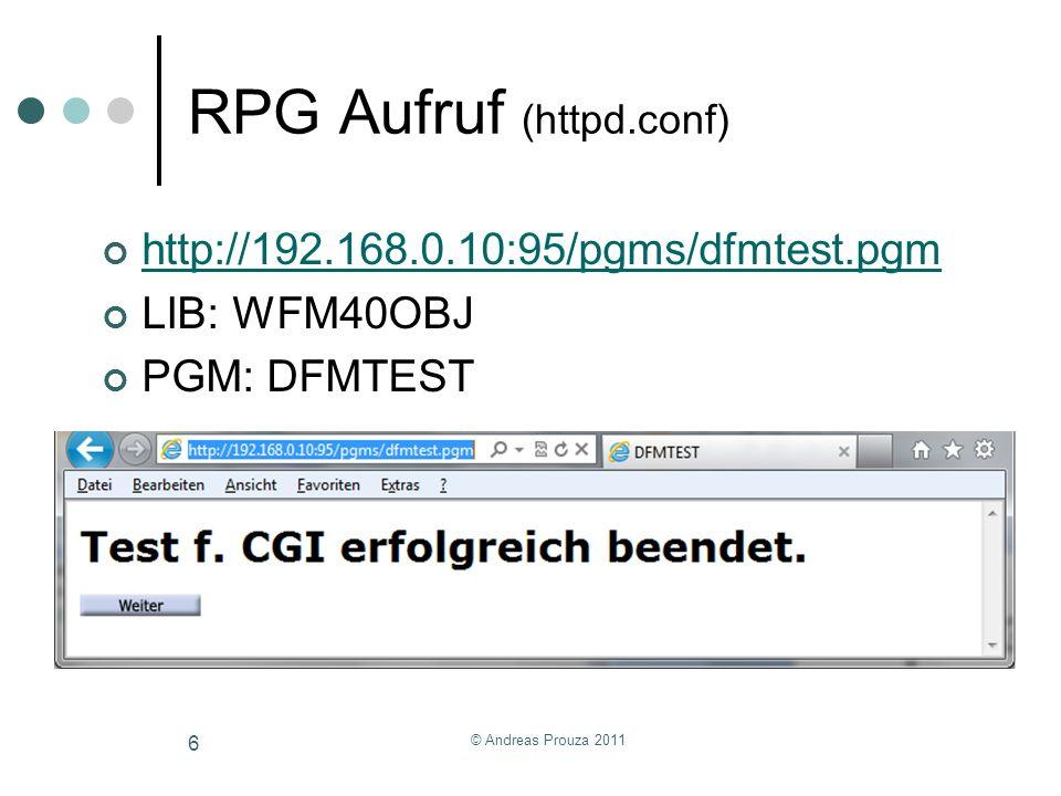 RPG Aufruf (httpd.conf) http://192.168.0.10:95/pgms/dfmtest.pgm LIB: WFM40OBJ PGM: DFMTEST © Andreas Prouza 2011 6