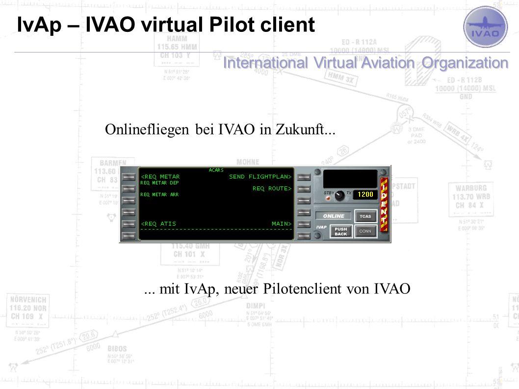 International Virtual Aviation Organization IvAp – IVAO virtual Pilot client Onlinefliegen bei IVAO in Zukunft...... mit IvAp, neuer Pilotenclient von