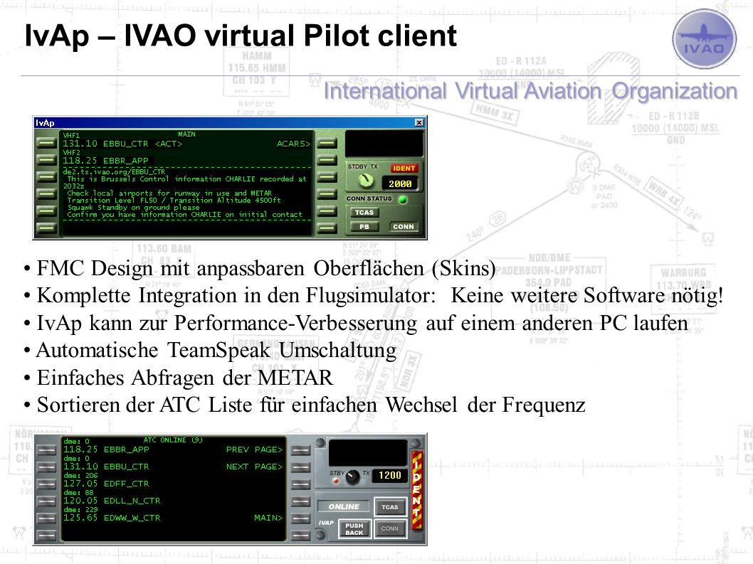 International Virtual Aviation Organization IvAp – IVAO virtual Pilot client FMC Design mit anpassbaren Oberflächen (Skins) Komplette Integration in den Flugsimulator: Keine weitere Software nötig.