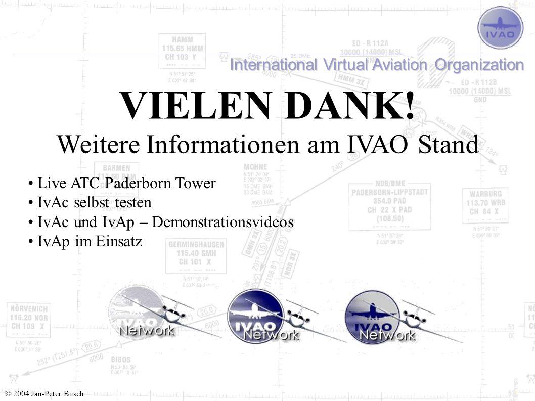 International Virtual Aviation Organization VIELEN DANK! Weitere Informationen am IVAO Stand Live ATC Paderborn Tower IvAc selbst testen IvAc und IvAp