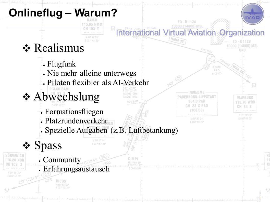 International Virtual Aviation Organization Onlineflug – Warum? Realismus Abwechslung Spass Flugfunk Nie mehr alleine unterwegs Piloten flexibler als