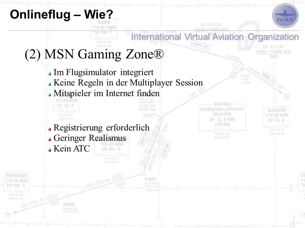 International Virtual Aviation Organization Onlineflug – Wie? (2) MSN Gaming Zone® Im Flugsimulator integriert Keine Regeln in der Multiplayer Session