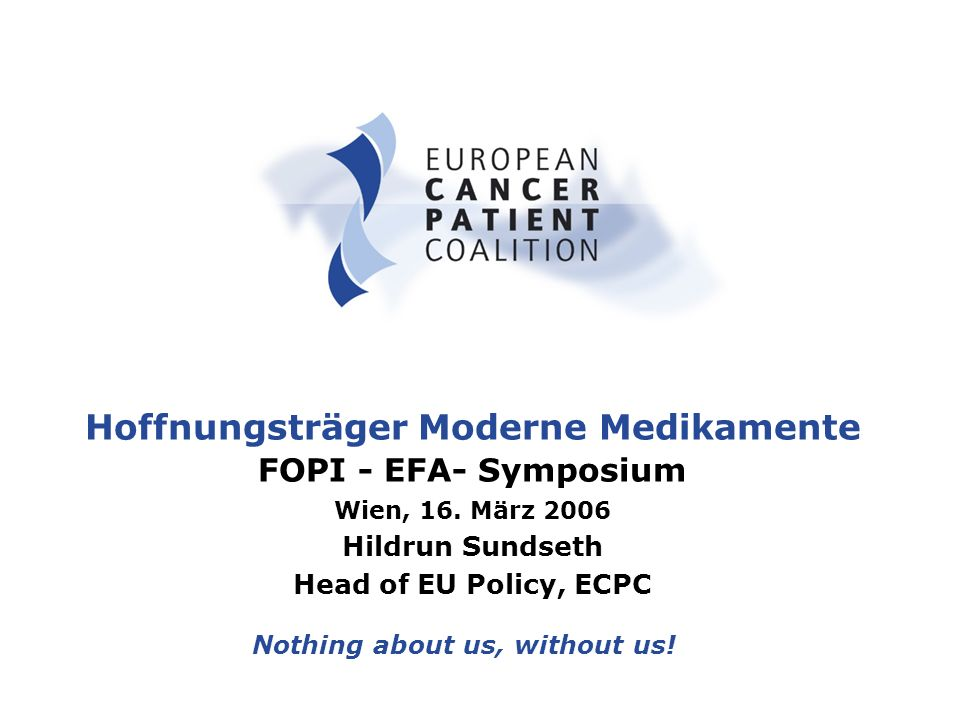 FOPI-EFA-Symposium, Wien 16 März 2006 H. Sundseth Nothing about us, without us.