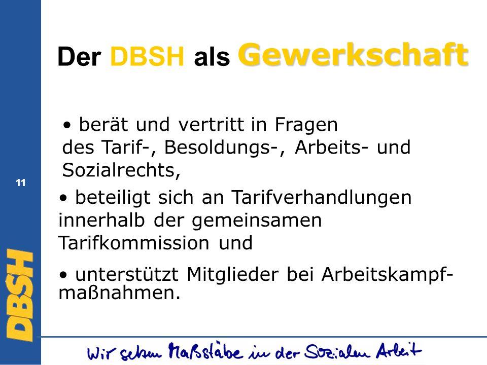 11 Der DBSH als berät und vertritt in Fragen des Tarif-, Besoldungs-, Arbeits- und Sozialrechts, beteiligt sich an Tarifverhandlungen innerhalb der ge