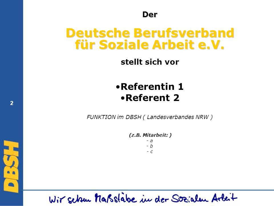 2 Der Deutsche Berufsverband für Soziale Arbeit e.V. stellt sich vor Referentin 1 Referent 2 FUNKTION im DBSH ( Landesverbandes NRW ) (z.B. Mitarbeit:
