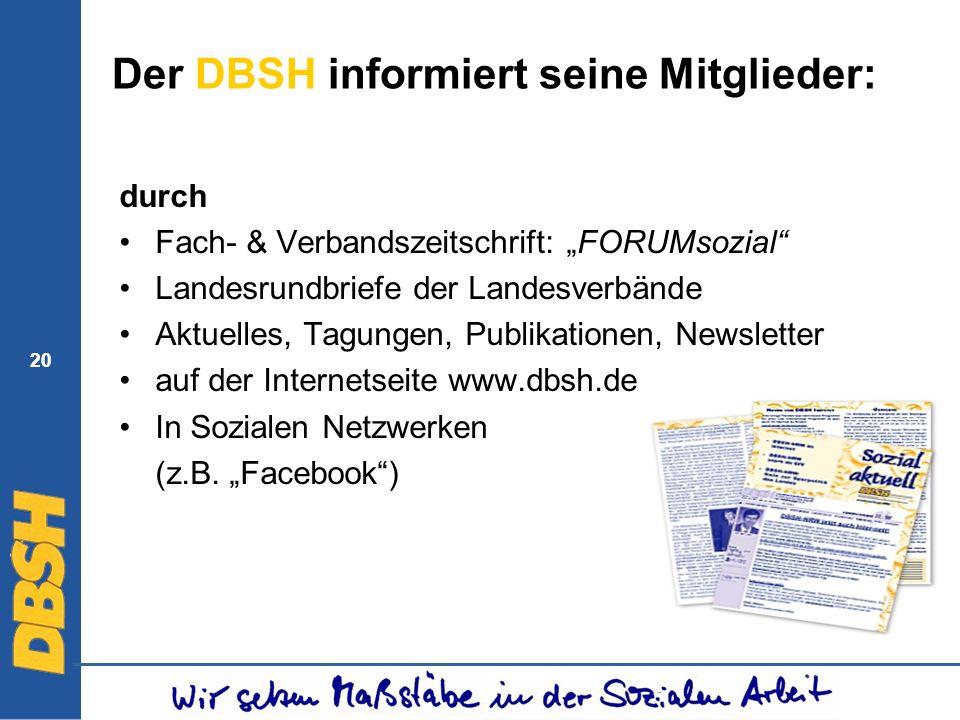 20 Der DBSH informiert seine Mitglieder: durch Fach- & Verbandszeitschrift: FORUMsozial Landesrundbriefe der Landesverbände Aktuelles, Tagungen, Publi