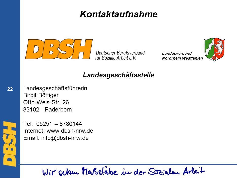 22 Kontaktaufnahme Landesgeschäftsstelle Landesgeschäftsführerin Birgit Böttiger Otto-Wels-Str. 26 33102 Paderborn Tel: 05251 – 8780144 Internet: www.
