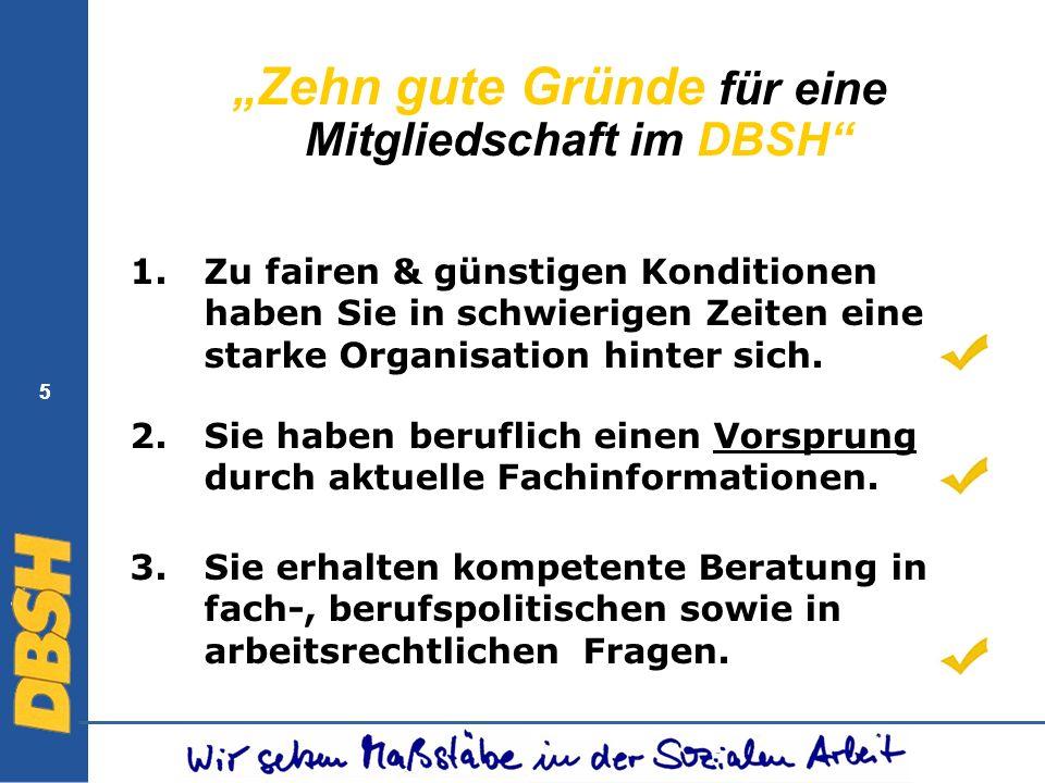 5 5 Zehn gute Gründe für eine Mitgliedschaft im DBSH Zu fairen & günstigen Konditionen haben Sie in schwierigen Zeiten eine starke Organisation hinter