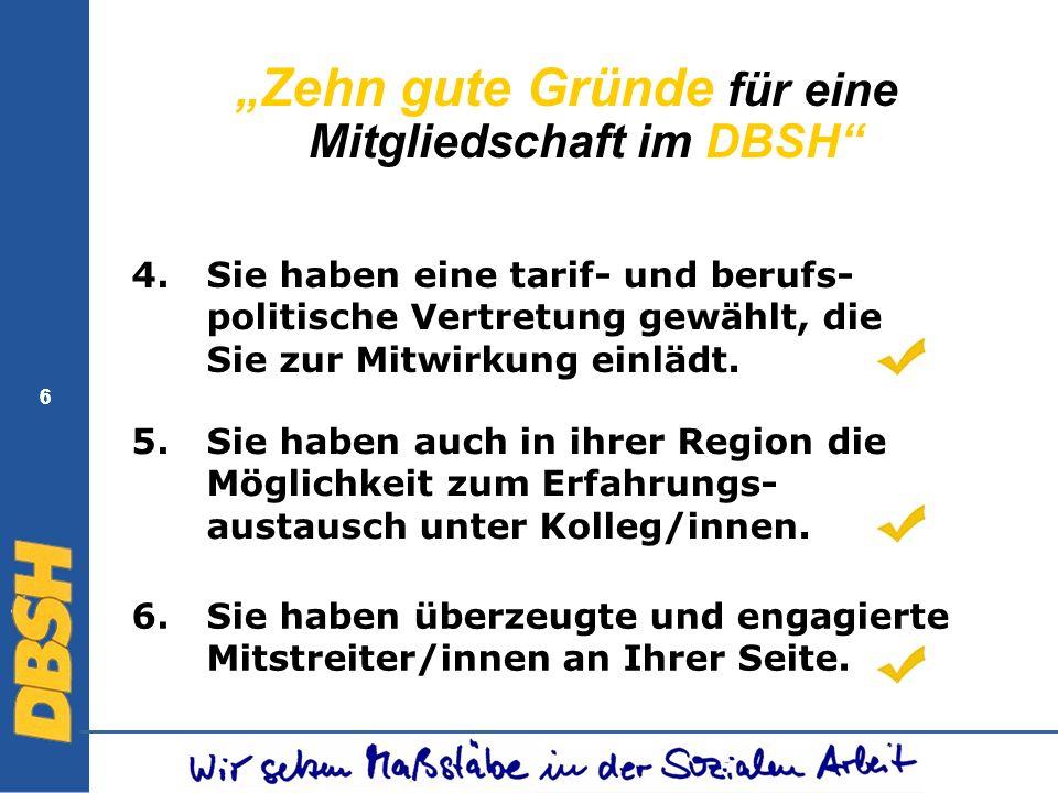 6 6 Zehn gute Gründe für eine Mitgliedschaft im DBSH Sie haben eine tarif- und berufs- politische Vertretung gewählt, die Sie zur Mitwirkung einlädt.
