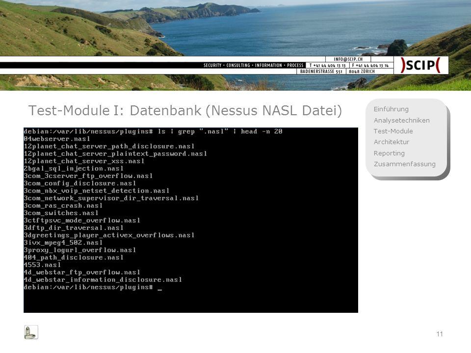 Einführung Analysetechniken Test-Module Architektur Reporting Zusammenfassung 11 Test-Module I: Datenbank (Nessus NASL Datei)