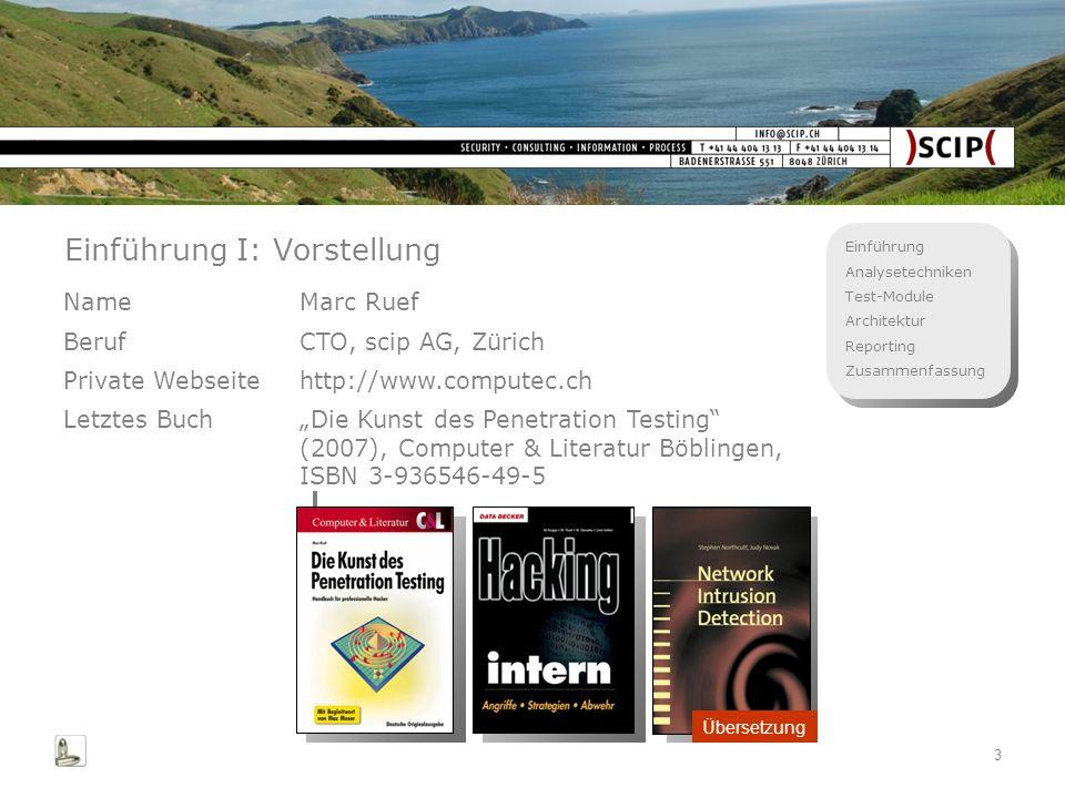 Einführung Analysetechniken Test-Module Architektur Reporting Zusammenfassung 3 Einführung I: Vorstellung NameMarc Ruef BerufCTO, scip AG, Zürich Priv