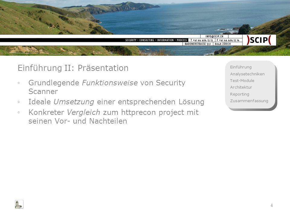 Einführung Analysetechniken Test-Module Architektur Reporting Zusammenfassung 4 Einführung II: Präsentation Grundlegende Funktionsweise von Security S