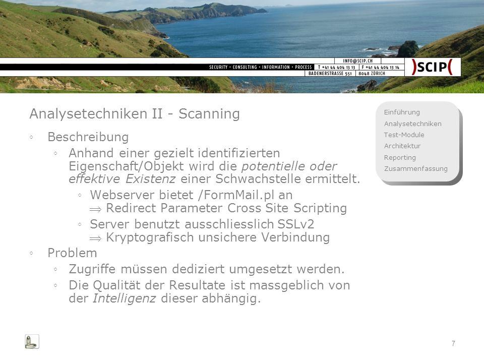 Einführung Analysetechniken Test-Module Architektur Reporting Zusammenfassung 7 Analysetechniken II - Scanning Beschreibung Anhand einer gezielt ident
