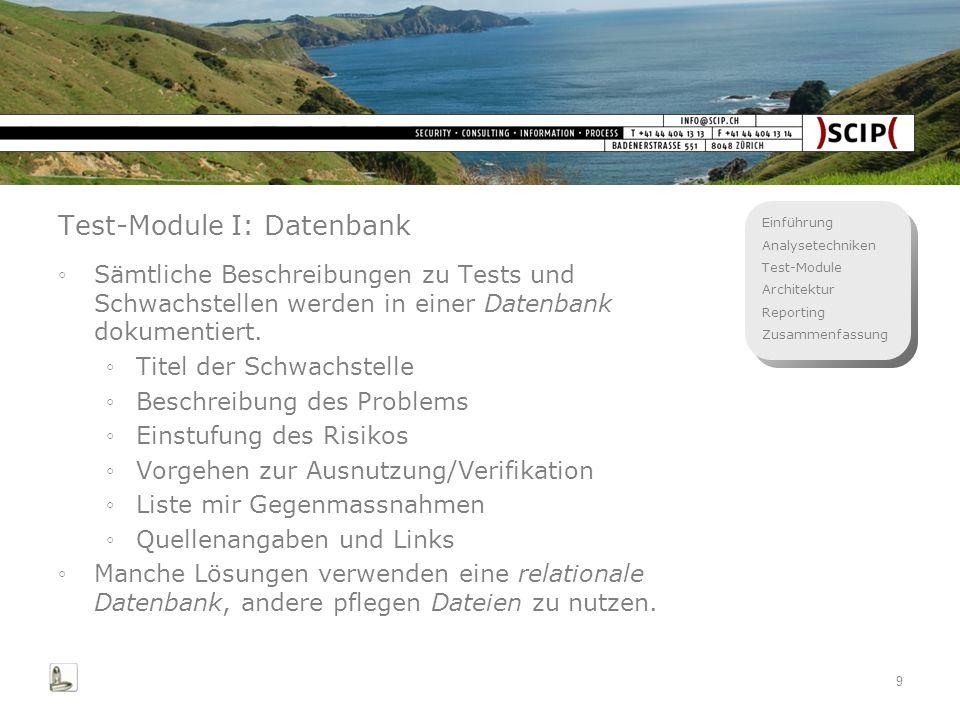 Einführung Analysetechniken Test-Module Architektur Reporting Zusammenfassung 9 Test-Module I: Datenbank Sämtliche Beschreibungen zu Tests und Schwach