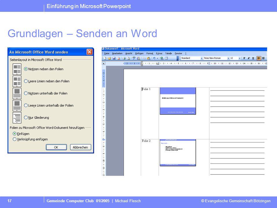 Einführung in Microsoft Powerpoint Gemeinde Computer Club 01/2005 | Michael Flesch © Evangelische Gemeinschaft Bötzingen 17 Grundlagen – Senden an Word