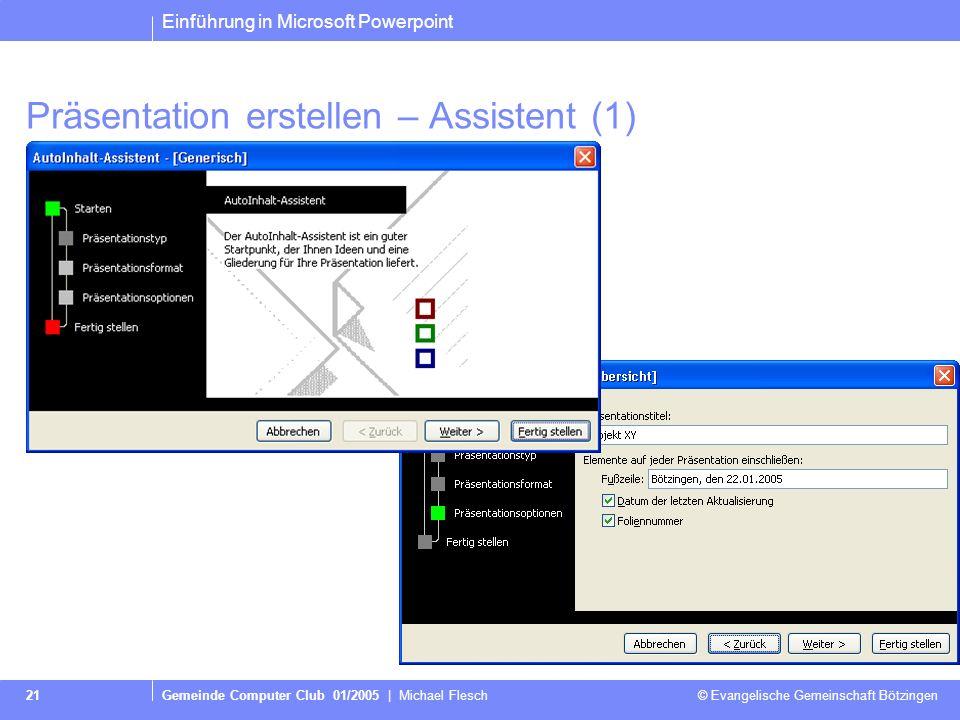 Einführung in Microsoft Powerpoint Gemeinde Computer Club 01/2005 | Michael Flesch © Evangelische Gemeinschaft Bötzingen 21 Präsentation erstellen – Assistent (1)