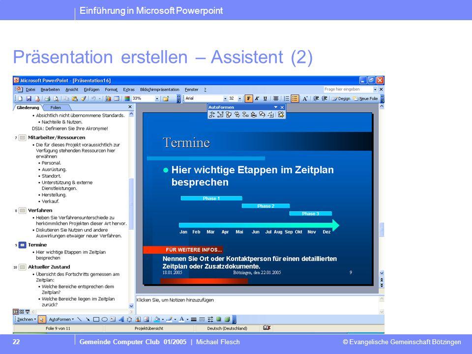 Einführung in Microsoft Powerpoint Gemeinde Computer Club 01/2005 | Michael Flesch © Evangelische Gemeinschaft Bötzingen 22 Präsentation erstellen – Assistent (2)