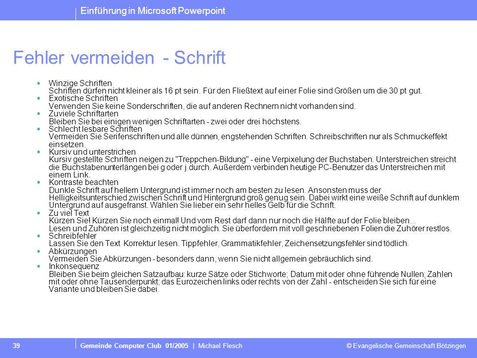 Einführung in Microsoft Powerpoint Gemeinde Computer Club 01/2005   Michael Flesch © Evangelische Gemeinschaft Bötzingen 38 Präsentation anzeigen – Ma