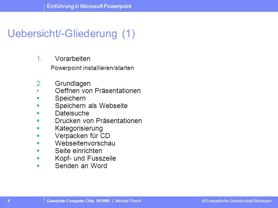 Einführung in Microsoft Powerpoint Gemeinde Computer Club 01/2005   Michael Flesch © Evangelische Gemeinschaft Bötzingen 3 Was ist Powerpoint ? PowerP