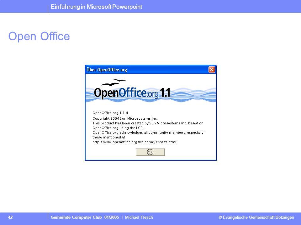 Einführung in Microsoft Powerpoint Gemeinde Computer Club 01/2005 | Michael Flesch © Evangelische Gemeinschaft Bötzingen 42 Open Office