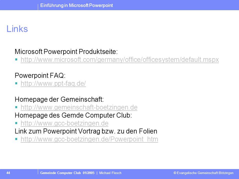 Einführung in Microsoft Powerpoint Gemeinde Computer Club 01/2005   Michael Flesch © Evangelische Gemeinschaft Bötzingen 43 Alles Unklar?