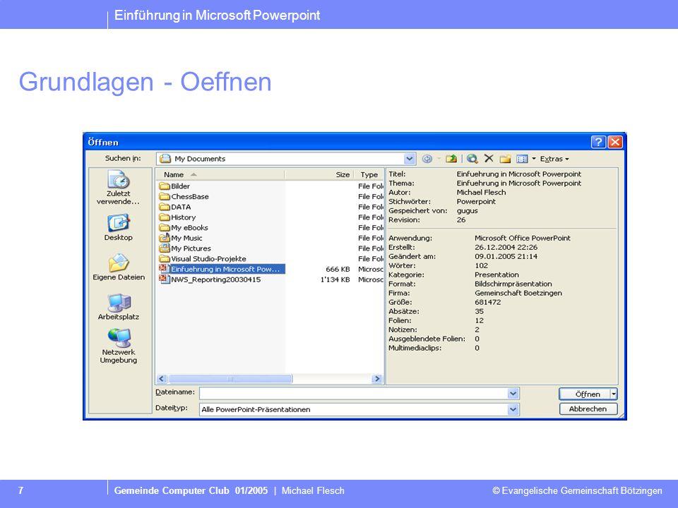 Einführung in Microsoft Powerpoint Gemeinde Computer Club 01/2005   Michael Flesch © Evangelische Gemeinschaft Bötzingen 6 Uebersicht/-Gliederung (3)