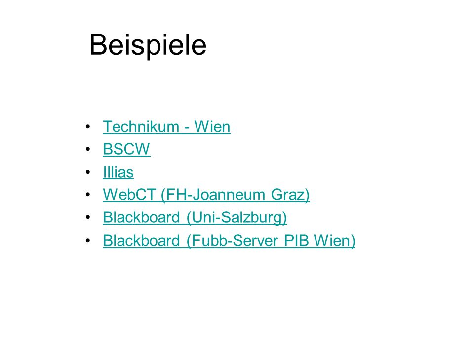 Beispiele Technikum - Wien BSCW Illias WebCT (FH-Joanneum Graz) Blackboard (Uni-Salzburg) Blackboard (Fubb-Server PIB Wien)