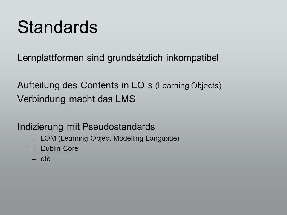 Standards Lernplattformen sind grundsätzlich inkompatibel Aufteilung des Contents in LO´s (Learning Objects) Verbindung macht das LMS Indizierung mit