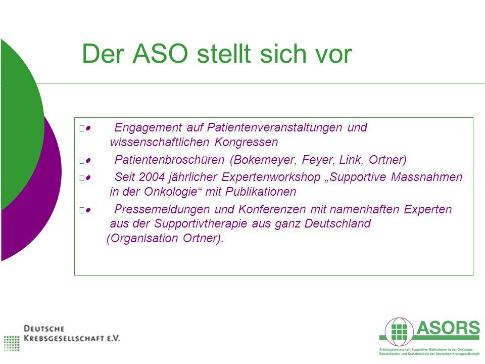 Der ASO stellt sich vor Engagement auf Patientenveranstaltungen und wissenschaftlichen Kongressen Patientenbroschüren (Bokemeyer, Feyer, Link, Ortner)