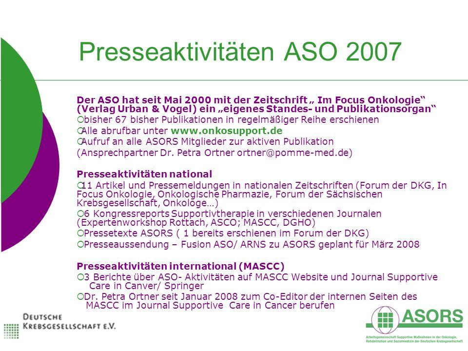 Presseaktivitäten ASO 2007 Der ASO hat seit Mai 2000 mit der Zeitschrift Im Focus Onkologie (Verlag Urban & Vogel) ein eigenes Standes- und Publikatio