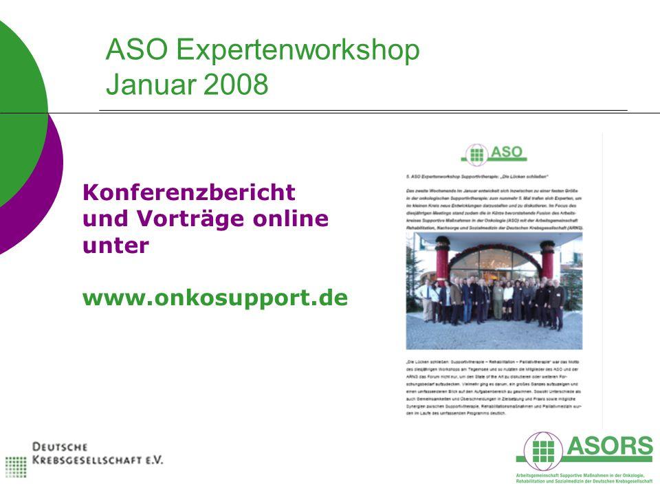 ASO Expertenworkshop Januar 2008 Konferenzbericht und Vorträge online unter www.onkosupport.de