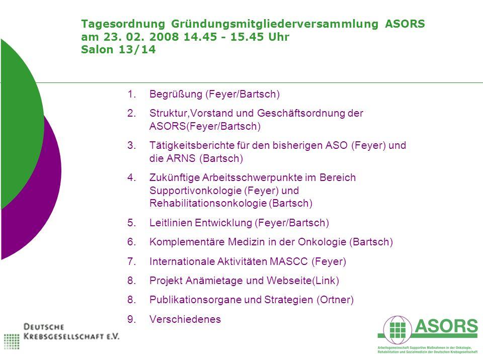Tagesordnung Gründungsmitgliederversammlung ASORS am 23. 02. 2008 14.45 - 15.45 Uhr Salon 13/14 1.Begrüßung (Feyer/Bartsch) 2.Struktur,Vorstand und Ge