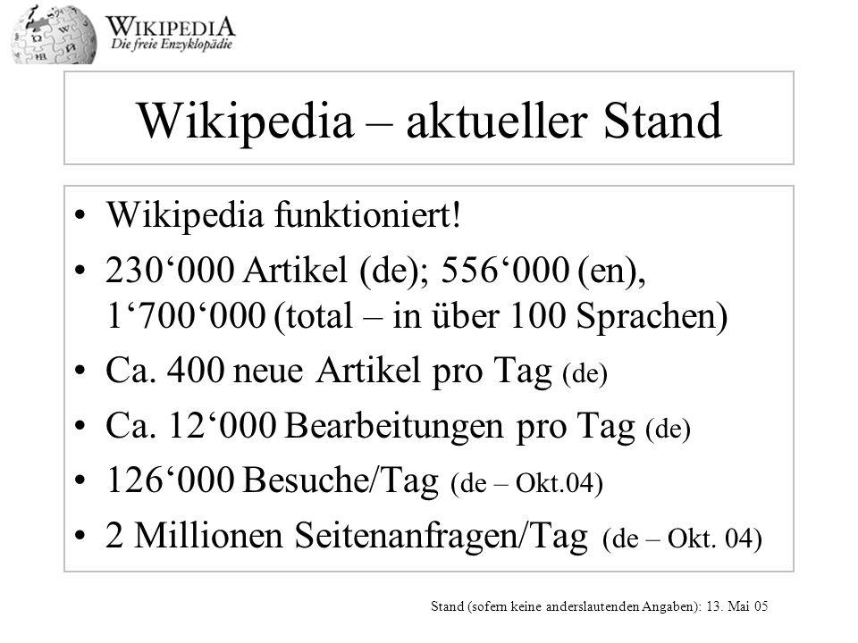 Wikipedia – aktueller Stand Wikipedia funktioniert! 230000 Artikel (de); 556000 (en), 1700000 (total – in über 100 Sprachen) Ca. 400 neue Artikel pro