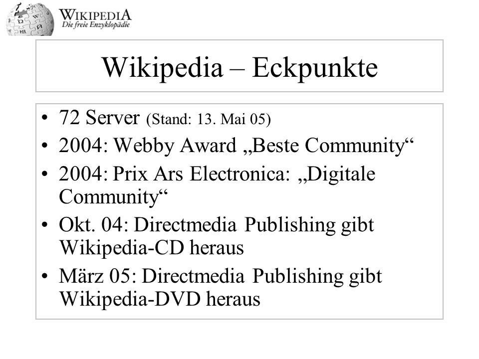 Wikipedia – Eckpunkte 72 Server (Stand: 13. Mai 05) 2004: Webby Award Beste Community 2004: Prix Ars Electronica: Digitale Community Okt. 04: Directme