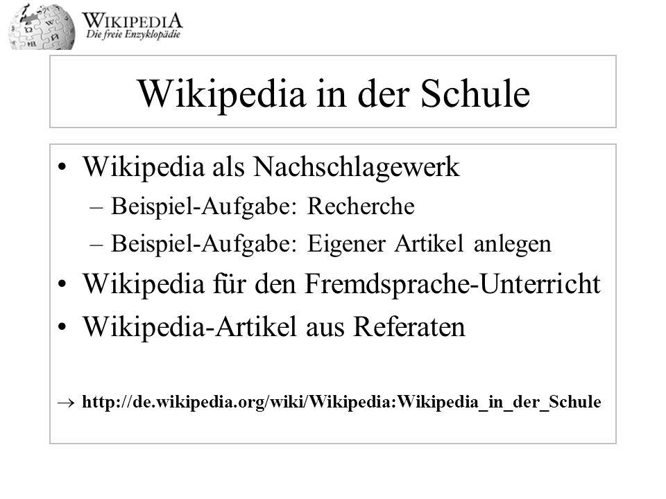 Wikipedia in der Schule Wikipedia als Nachschlagewerk –Beispiel-Aufgabe: Recherche –Beispiel-Aufgabe: Eigener Artikel anlegen Wikipedia für den Fremds